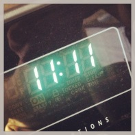 11:11am--twice a day, every day. i rarely miss seeing these numbers on a clock. WHY?! what makes me glance in the direction of a digital clock at that exact minute every twelve hours?